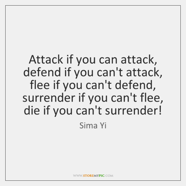 Attack if you can attack, defend if you can't attack, flee if ...