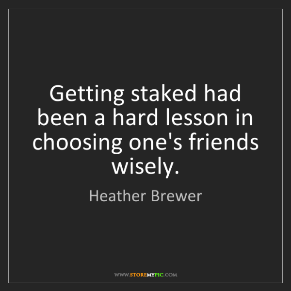 Heather Brewer: Getting staked had been a hard lesson in choosing one's...