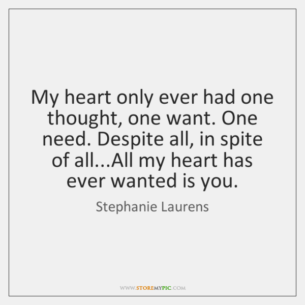 My heart only ever had one thought, one want. One need. Despite ...
