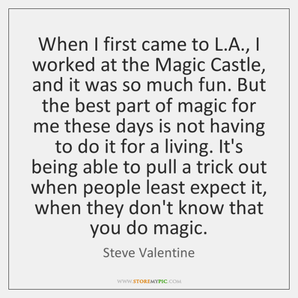 When I first came to L.A., I worked at the Magic ...