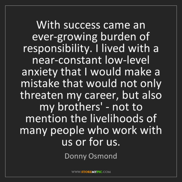 Donny Osmond: With success came an ever-growing burden of responsibility....