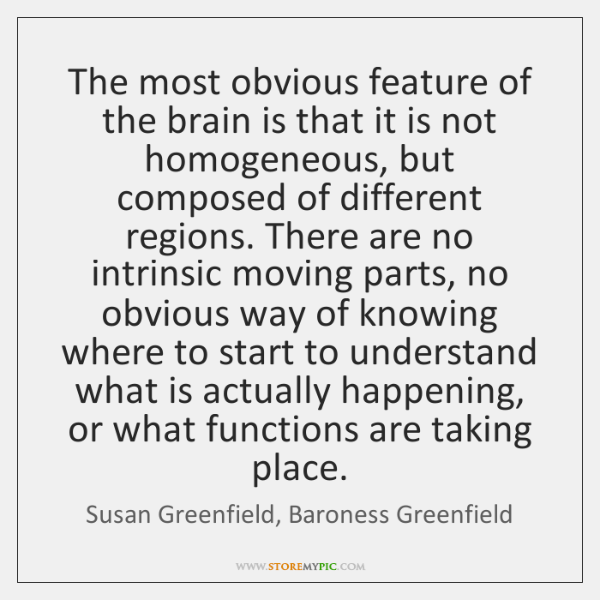 The most obvious feature of the brain is that it is not ...
