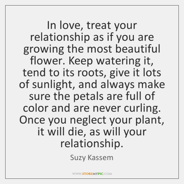 In Love Treat Your Relationship As If You Are Growing The Most Interesting Quotes About Growing In A Relationship