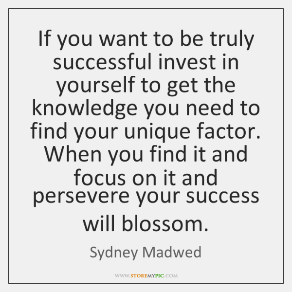 If you want to be truly successful invest in yourself to get ...