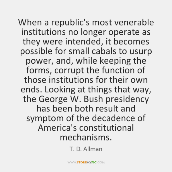 When a republic's most venerable institutions no longer operate as they were ...