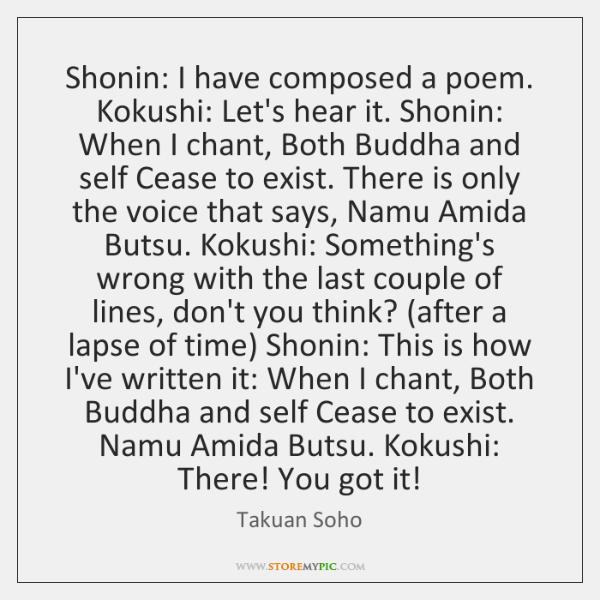 Shonin: I have composed a poem. Kokushi: Let's hear it. Shonin: When ...