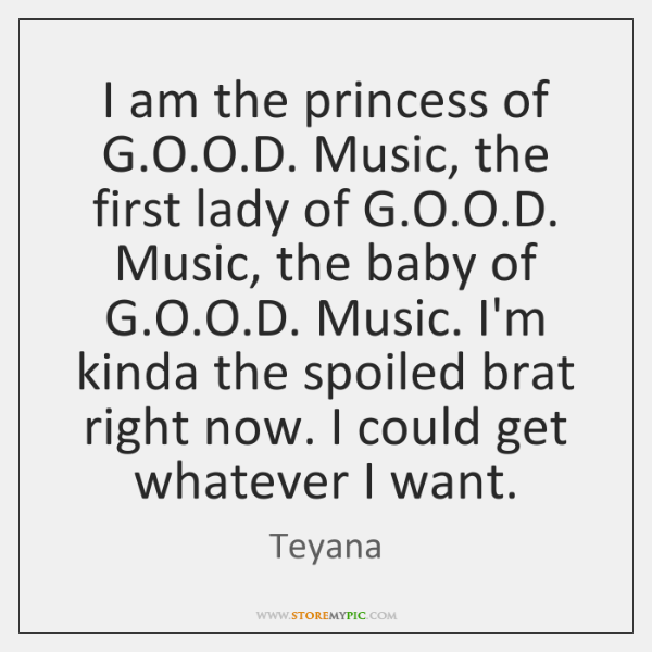 I am the princess of G.O.O.D. Music, the first ...