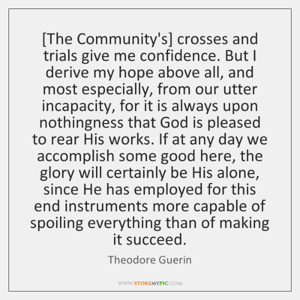 [The Community's] crosses and trials give me confidence. But I derive my ...