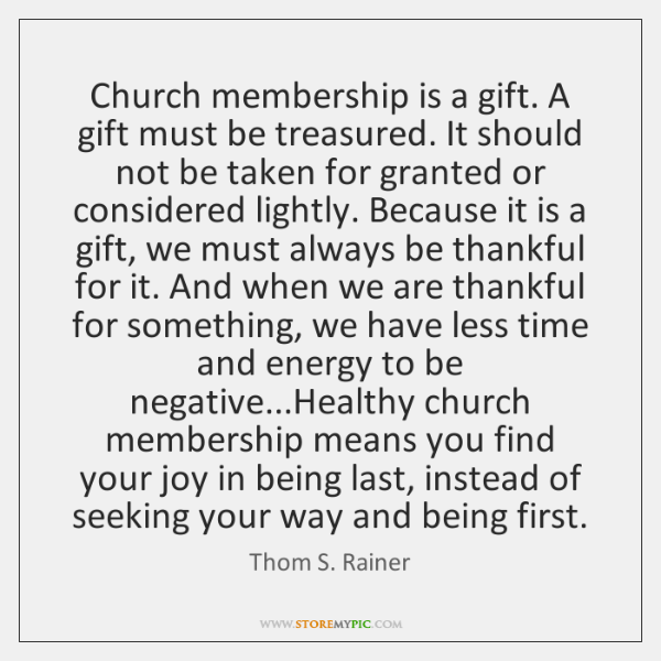 Church membership is a gift. A gift must be treasured. It should ...