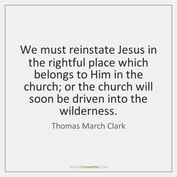We must reinstate Jesus in the rightful place which belongs to Him ...