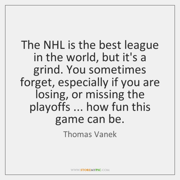 The NHL is the best league in the world, but it's a ...