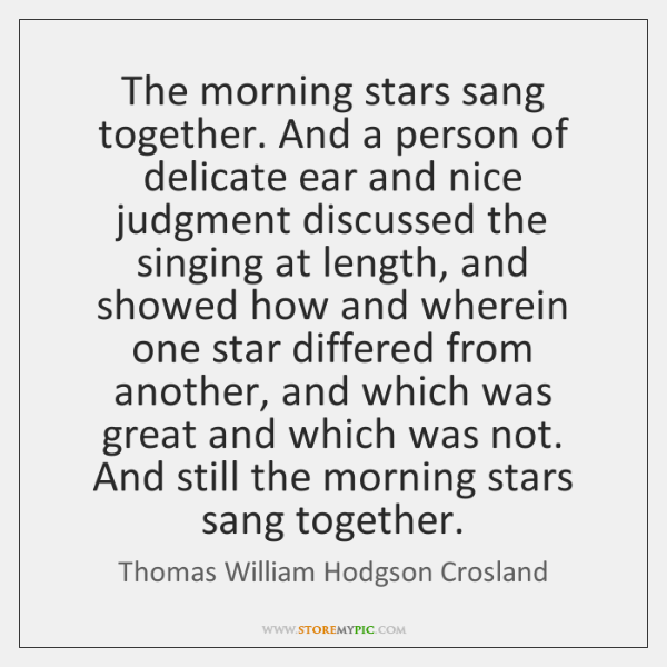 The morning stars sang together. And a person of delicate ear and ...