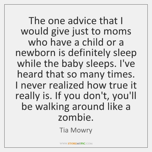 The one advice that I would give just to moms who have ...