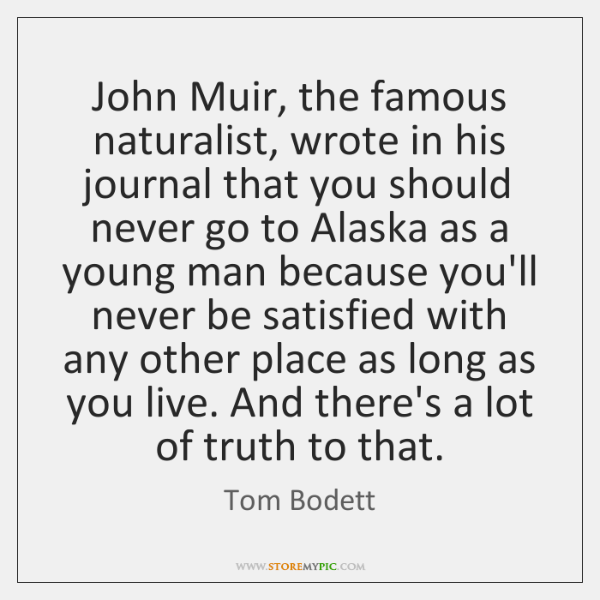 John Muir, the famous naturalist, wrote in his journal that you should ...