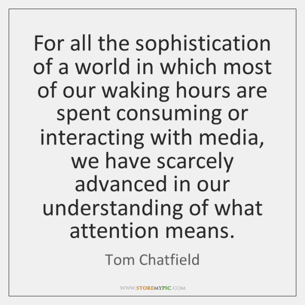 For all the sophistication of a world in which most of our ...
