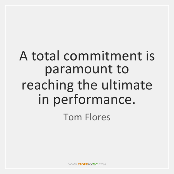 A total commitment is paramount to reaching the ultimate in performance.