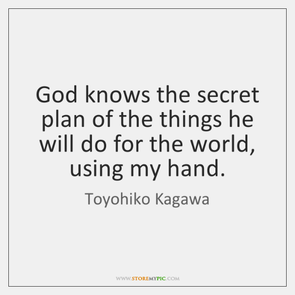 God knows the secret plan of the things he will do for ...