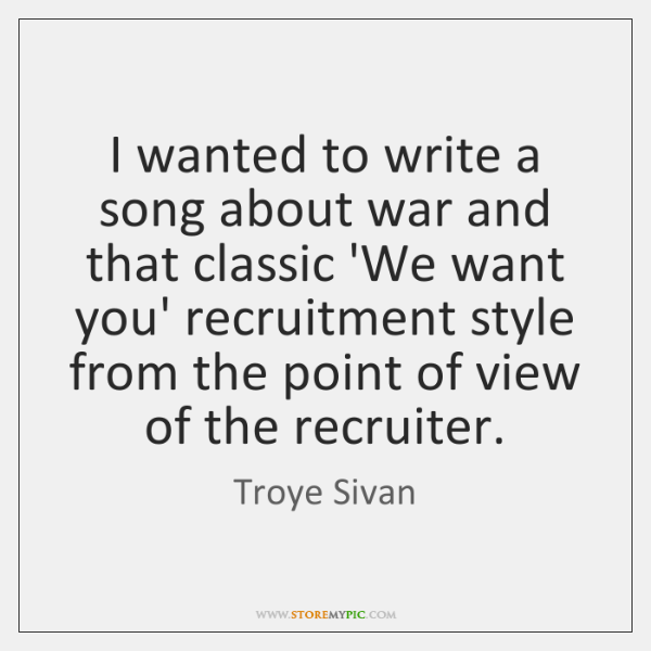 I wanted to write a song about war and that classic 'We ...