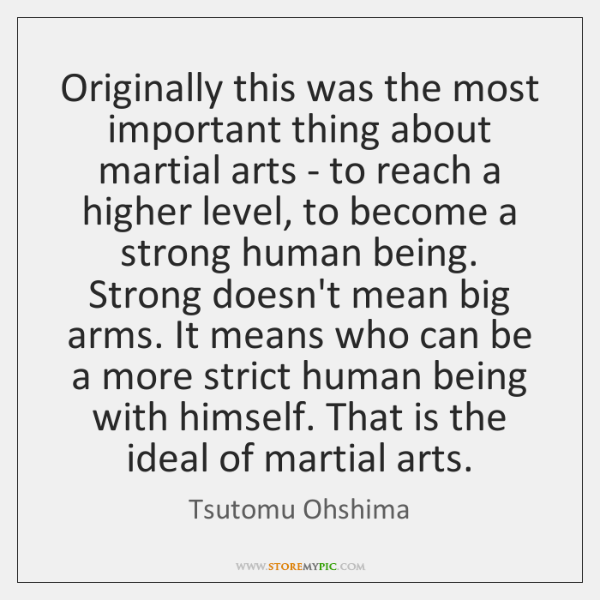 Originally this was the most important thing about martial arts - to ...