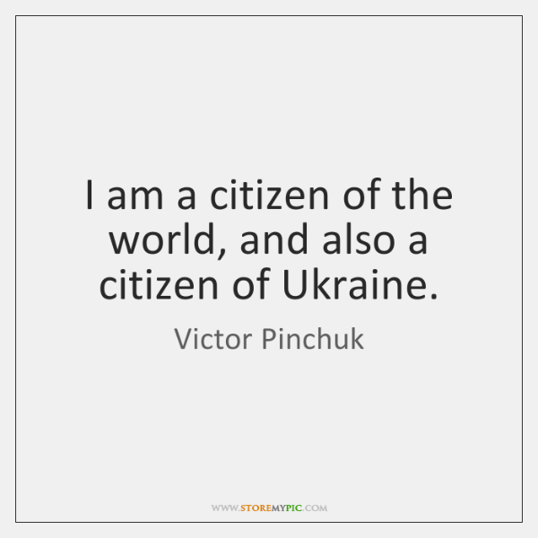 I am a citizen of the world, and also a citizen of ...