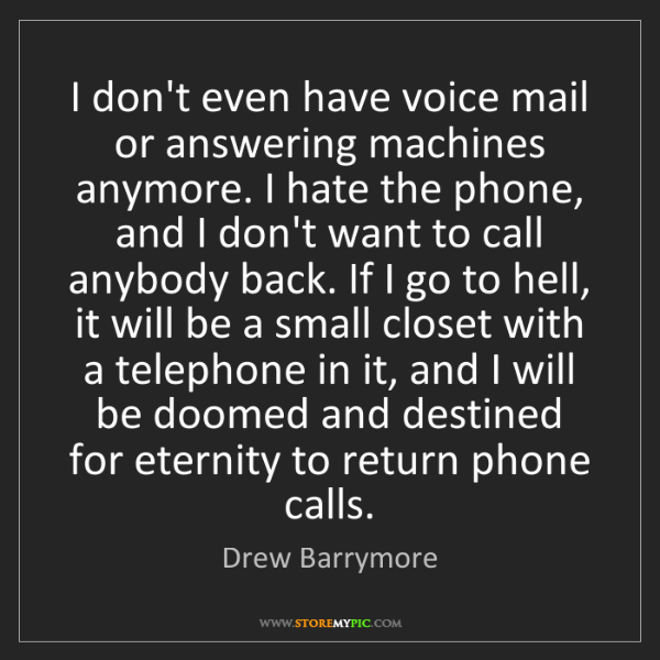 Drew Barrymore: I don't even have voice mail or answering machines anymore....