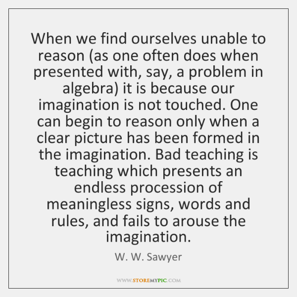 When we find ourselves unable to reason (as one often does when ...