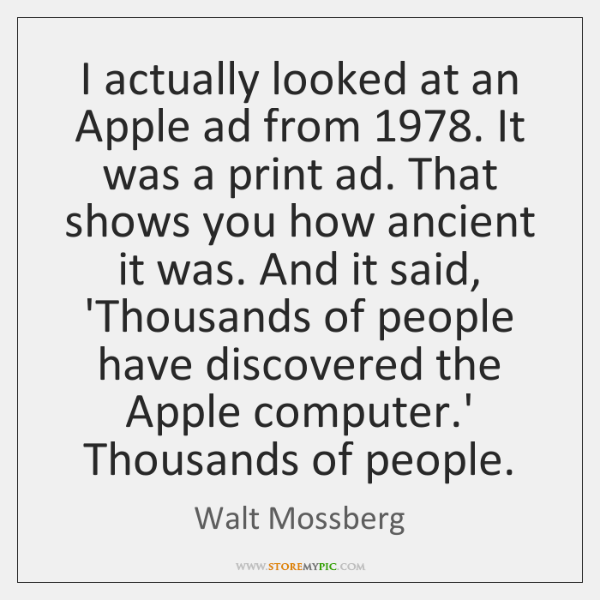 I actually looked at an Apple ad from 1978. It was a print ...