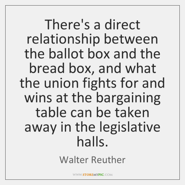 There's a direct relationship between the ballot box and the bread box, ...