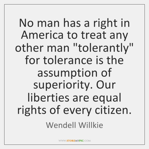 No man has a right in America to treat any other man