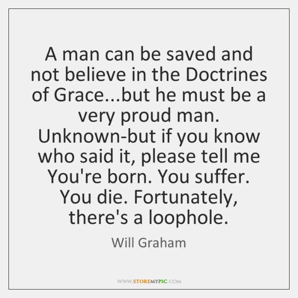A man can be saved and not believe in the Doctrines of ...