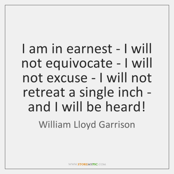 I am in earnest - I will not equivocate - I will ...