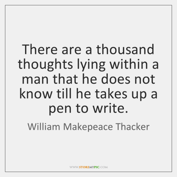 There are a thousand thoughts lying within a man that he does ...
