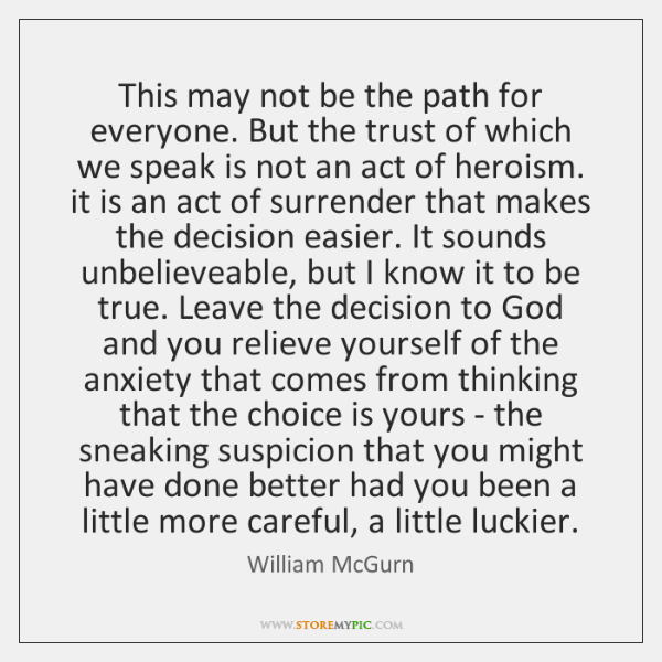 This may not be the path for everyone. But the trust of ...