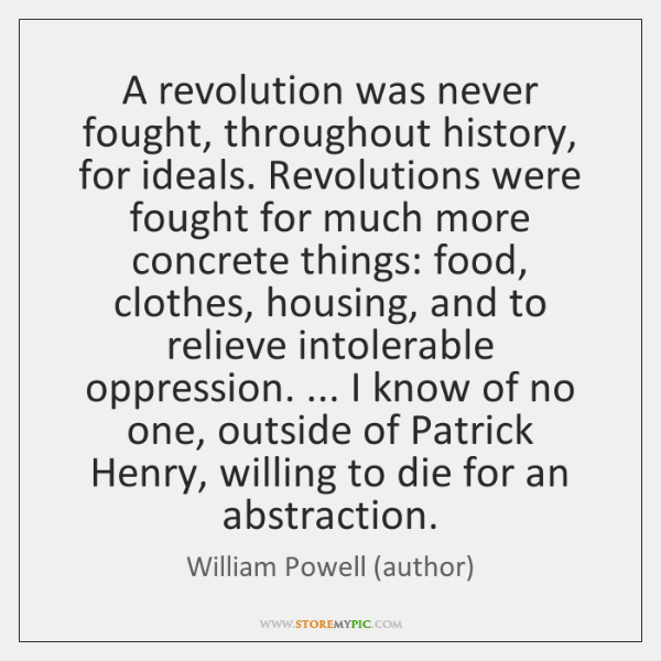A revolution was never fought, throughout history, for ideals. Revolutions were fought ...