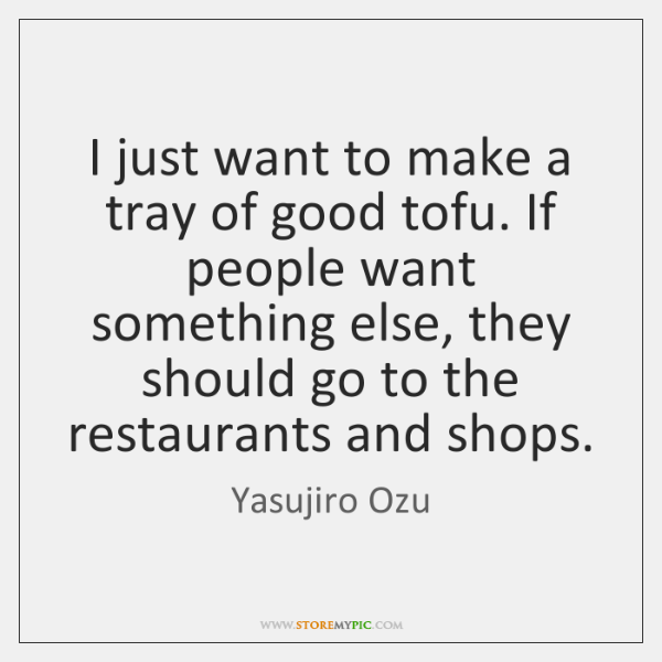 I just want to make a tray of good tofu. If people ...