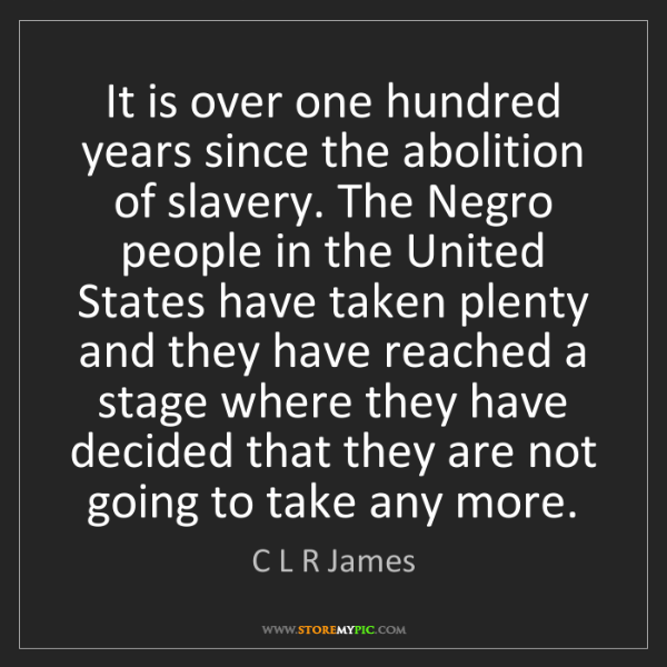 C L R James: It is over one hundred years since the abolition of slavery....