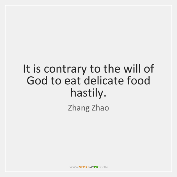 It is contrary to the will of God to eat delicate food ...