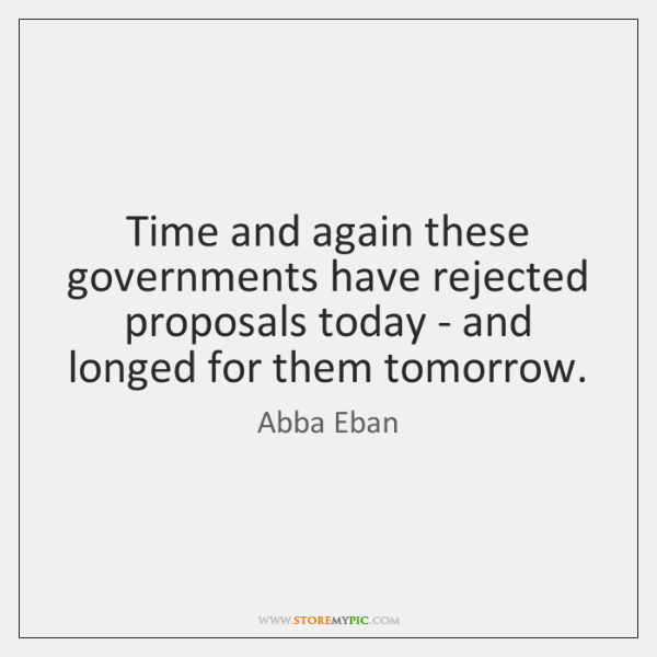Time and again these governments have rejected proposals today - and longed ...