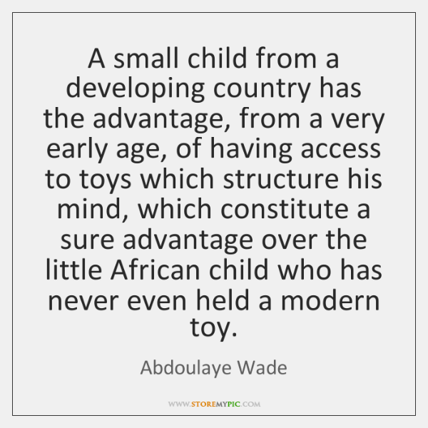 A small child from a developing country has the advantage, from a ...