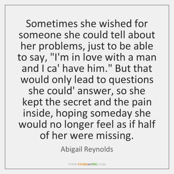 Sometimes she wished for someone she could tell about her problems, just ...