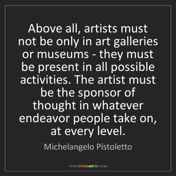 Michelangelo Pistoletto: Above all, artists must not be only in art galleries...