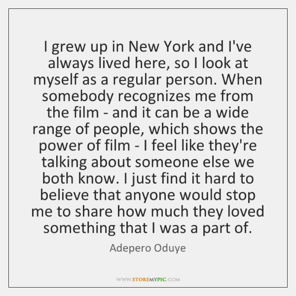 I grew up in New York and I've always lived here, so ...