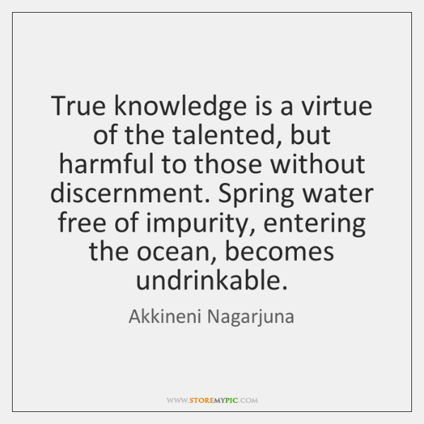 True knowledge is a virtue of the talented, but harmful to those ...