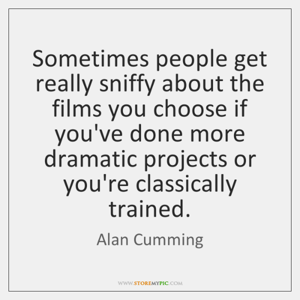 Sometimes people get really sniffy about the films you choose if you've ...
