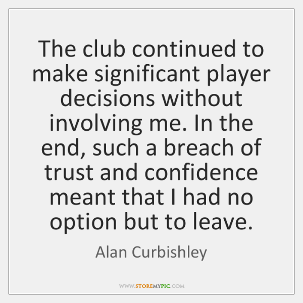 The club continued to make significant player decisions without involving me. In ...