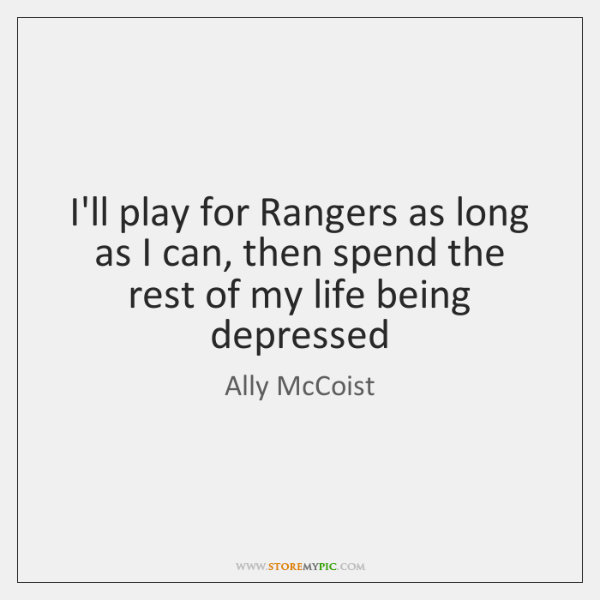I'll play for Rangers as long as I can, then spend the ...