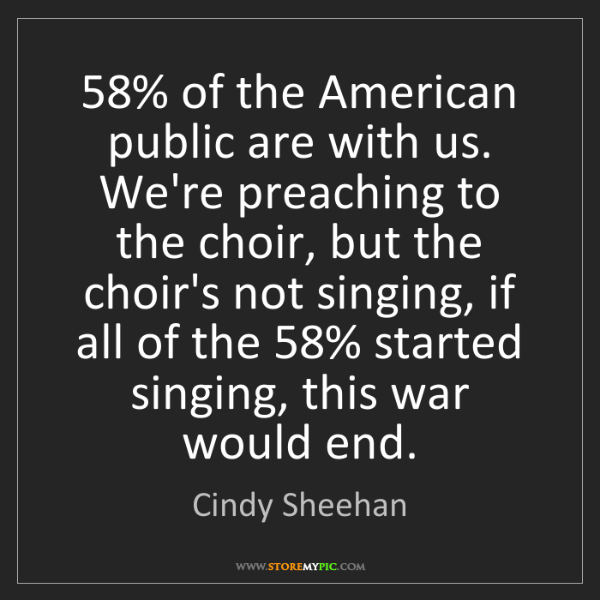 Cindy Sheehan: 58% of the American public are with us. We're preaching...