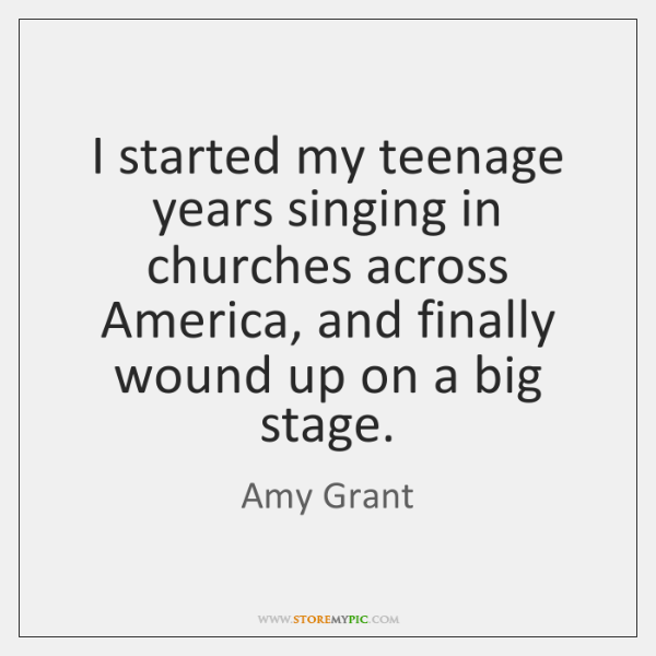 I started my teenage years singing in churches across America, and finally ...