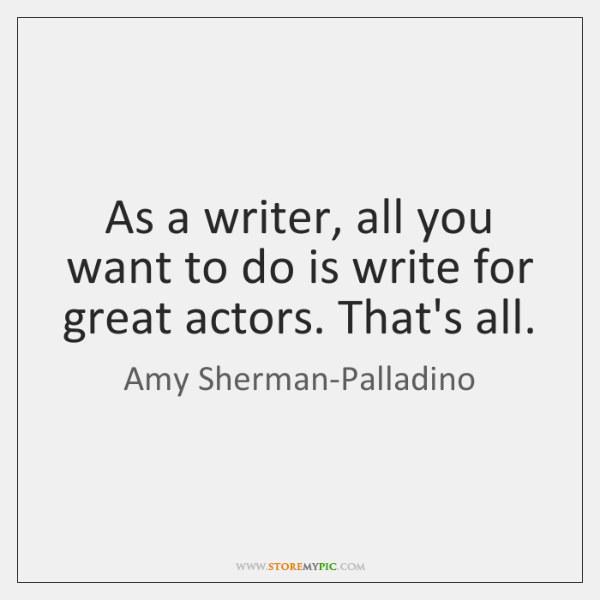 As a writer, all you want to do is write for great ...