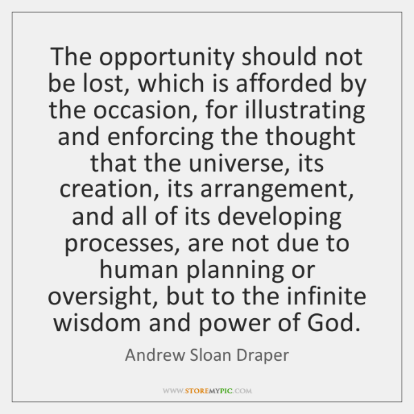 The opportunity should not be lost, which is afforded by the occasion, ...
